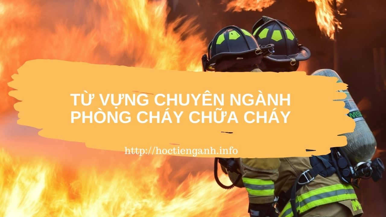 từ vựng tiếng anh chuyên ngành phòng cháy chữa cháy