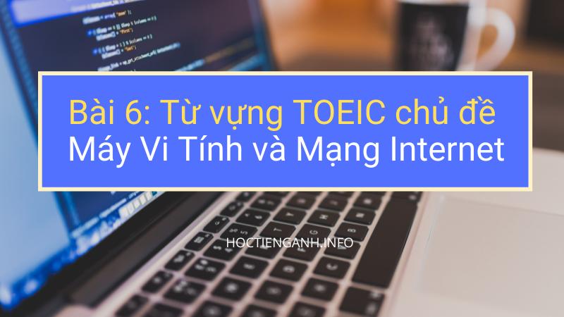 Bài 6 Từ vựng TOEIC chủ đề Máy Vi Tính và Mạng Internet